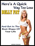 Here's a quick way to loose bellyfat: And get in the best shape of your life