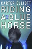 Riding a Blue Horse, Carter Elliott, 0786711817