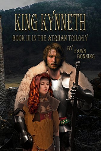 King Kynneth: Book III in The Atriian Trilogy by [Bonning, Fawn]