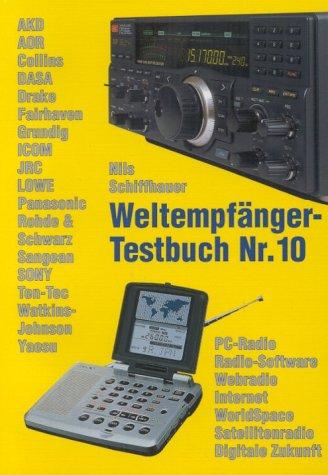Weltempfänger-Testbuch Nr. 10. PC-Radio, Radio-Software, Webradio, Internet, WorldSpace, Satellitenradio, Digitale Zukunft AKD, AOR, Collins.