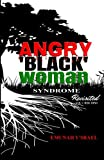 Angry 'Black' Woman Syndrome: Revisited: Volume 1: Her Mind (Angry Black Woman: Revisited)