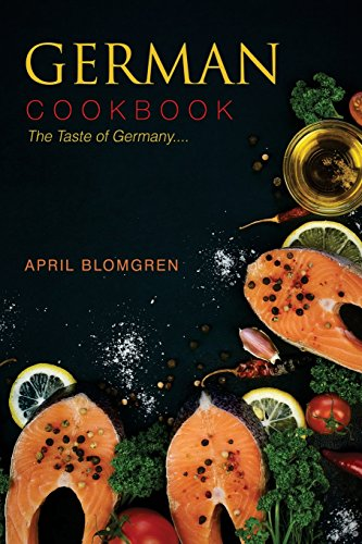 German Cookbook: The Taste of Germany... by April Blomgren