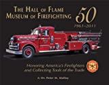 The Hall of Flame Museum of Firefighting At 50, Peter M. Molloy, 1934729752