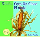 Corn up Close/el Maiz, Katie Franks, 1404276777