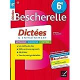 Bescherelle Dictées 6e : cahier d'orthographe et de dictées (Collège) (French Edition)