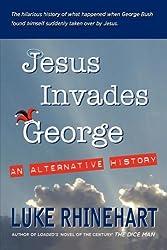 Jesus Invades George: An Alternative History