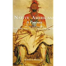 Native Americans: A Portrait : The Art and Travels of Charles Bird King, George Catlin, and Karl Bodmer by Jr. Robert J. Moore (1997-09-24)