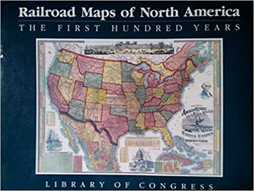 ??ZIP?? Railroad Maps Of North America: The First Hundred Years. State Altura escala minute tailored turistas