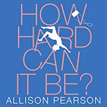 How Hard Can It Be? Audiobook by Allison Pearson Narrated by Poppy Miller