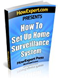 How To Install a Home Surveillance System: Your Step-By-Step Guide To Installing a Home Surveillance System