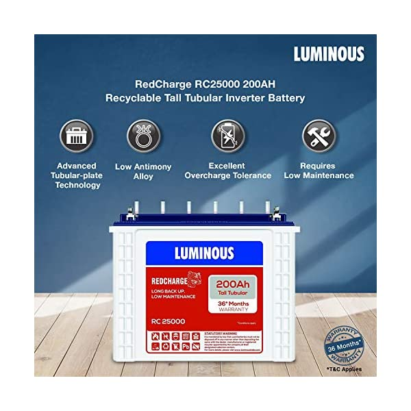 Luminous Red Charge RC 25000 200 Ah, Recyclable Tall Tubular Inverter Battery for Home, Office & Shops (Blue & White) 2021 June Battery type: tall tubular inverter battery that provides many years of service; construction: rugged construction; water level indicators: 6 Nominal voltage: 12v; rated capacity at 27 degree celsius: 200 ah; electrolyte volume: 19.90 liter; safety: overload protection with auto reset Dimensions of the container (l x w x h): 502mm x 191mm x 440 mm