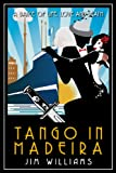 Front cover for the book Tango in Madeira: A Dance of Life, Love and Death by Jim Williams