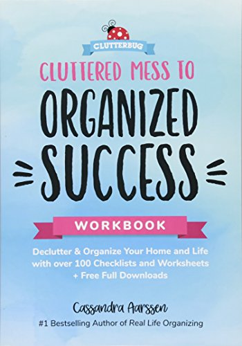 Cluttered Mess to Organized Success Workbook: Declutter and Organize your Home and Life with over 100 Checklists and Worksheets (Plus Free Full (Plus Free Sheet)