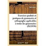 Exercices gradu??s et pratiques de grammaire et d'orthographe applicables ?? toutes les grammaires (Langues) by SARRADON (2014-09-12)
