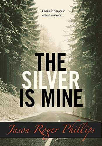 The Silver is Mine by [Phillips, Jason Roger]