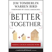 Better Together: Making Church Mergers Work (Jossey-Bass Leadership Network Series Book 62)