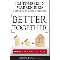 Better Together: Making Church Mergers Work (Jossey-Bass Leadership Network Series Book 62)