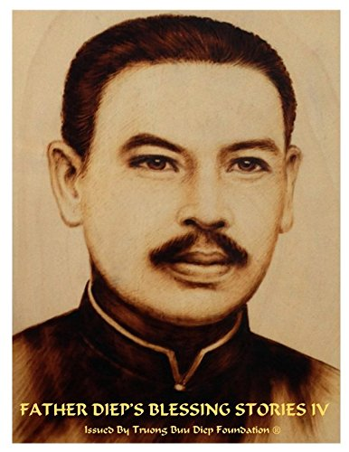 Read Online FATHER DIEP'S BLESSING STORIES IV: Blessed stories shared by witnesses who believe and pray with Father Truong Buu Diep, a martyr to save 70 innocent people in Vietnam in 1946. (Book No) pdf