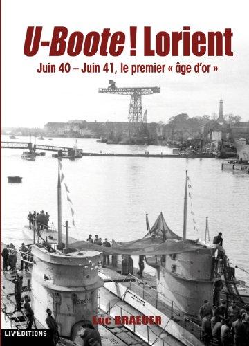 U-Boote ! Lorient - juin 40 - juin 41, le premier âge dor Luc Braeuer