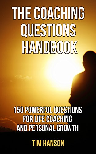 THE COACHING QUESTIONS HANDBOOK: 150 Powerful Questions for Life Coaching and Personal Growth (Motivational Books) (Coaching Questions Books)