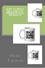 How to Print QR Codes on Promotional Products Kindle Edition