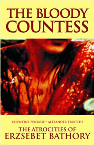Amazon the bloody countess the atrocities of erzsebet amazon the bloody countess the atrocities of erzsebet bathory 9780983884224 valentine penrose alexander trocchi books fandeluxe Document
