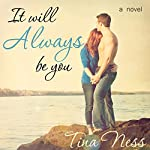 It Will Always Be You: You Series, Book 1 | Tina Ness