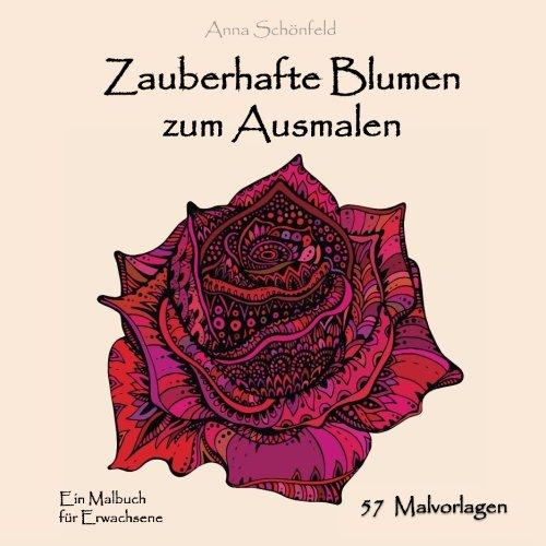 Zauberhafte Blumen zum Ausmalen: Ein Malbuch für Erwachsene