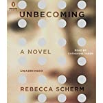 Unbecoming: A Novel | Rebecca Scherm