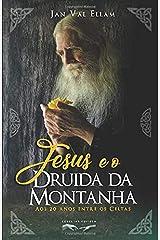 Jesus e o Druida da Montanha: Aos 20 anos entre os Celtas (Portuguese Edition) Paperback