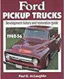 Ford Pickup Trucks : Development History and Restoration Guide 1948-56, McLaughlin, Paul G., 0879382139