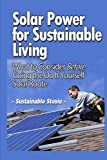img - for Solar Power for Sustainable Living: What to Consider Before Going the Do It Yourself Solar Route by Sustainable Stevie (2013-01-22) book / textbook / text book