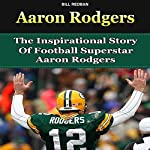 Aaron Rodgers: The Inspirational Story of Football Superstar Aaron Rodgers | Bill Redban