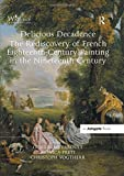 img - for Delicious Decadence   The Rediscovery of French Eighteenth-Century Painting in the Nineteenth Century book / textbook / text book