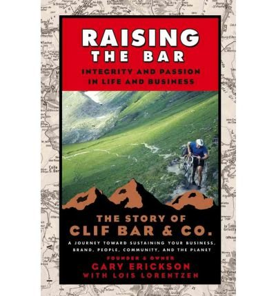 Raising the Bar: Integrity and Passion in Life and Business - The Story of Clif Bar & Co. (Paperback) - Common pdf epub