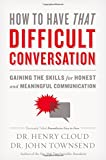 img - for How to Have That Difficult Conversation: Gaining the Skills for Honest and Meaningful Communication book / textbook / text book