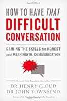 How to Have That Difficult Conversation: Gaining the Skills for Honest and Meaningful Communication 0310342562 Book Cover