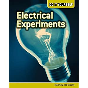 Electrical Experiments: Electricity and Circuits (Do It Yourself) Rachel Lynette