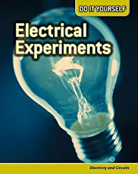 Electrical Experiments: Electricity and Circuits (Do It Yourself)