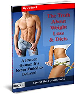 THE TRUTH ABOUT WEIGHT LOSS & DIETS: A Proven System That Never Fails (Losing & Maintaining Your Weight Book 2) by [J, Judge]