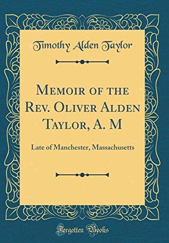 Memoir of the Rev. Oliver Alden Taylor, A. M: Late of Manchester, Massachusetts (Classic Reprint)