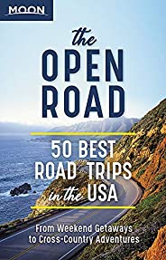 The Open Road: 50 Best Road Trips in the USA (Travel Guide)