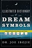 Illustrated Dictionary of Dream Symbols A Biblical Guide to Your Dreams and Visions by Dr. Joe Ibojie [Destiny Image,2010] (Paperback)