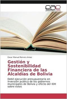 Book Gestión y Sostenibilidad Financiera de las Alcaldías de Bolivia: Debil ejecución presupuestaria en inversión publica de los gobiernos municipales de Bolivia y efecto del IDH sobre estos