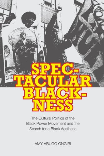 Download Spectacular Blackness: The Cultural Politics of the Black Power Movement and the Search for a Black Aesthetic PDF