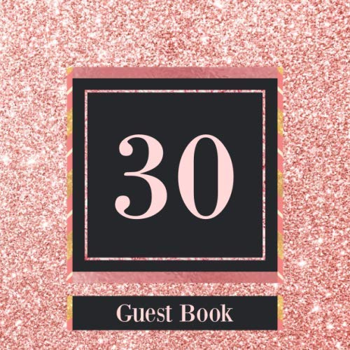 30th Birthday Themes For Her - 30 Guest Book: Rose Gold Guest