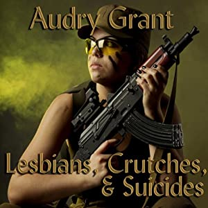 Lesbians, Crutches, and Suicides: A Soldier's Story Audiobook