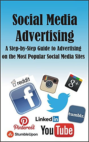 Download PDF Social Media Advertising - A Step-by-Step Guide to Advertising on the Most Popular Social Media Sites