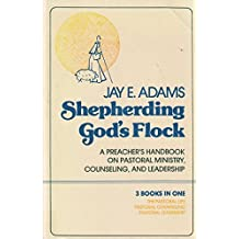 Shepherding God's Flock : A Preacher's Handbook on Pastoral Ministry, Counseling, and Leadership (3 Books in one, The Pastoral Life, Pastoral Counseling, Pastoral Leadership)