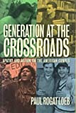 Generation at the Crossroads : Apathy and Action on the American Campus, Loeb, Paul R., 0813521440